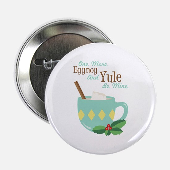 "One More Eggnog And Yule Be Mine 2.25"" Button"