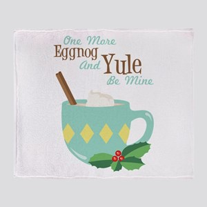 One More Eggnog And Yule Be Mine Throw Blanket