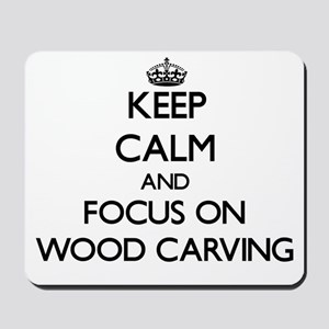 Keep calm and focus on Wood Carving Mousepad