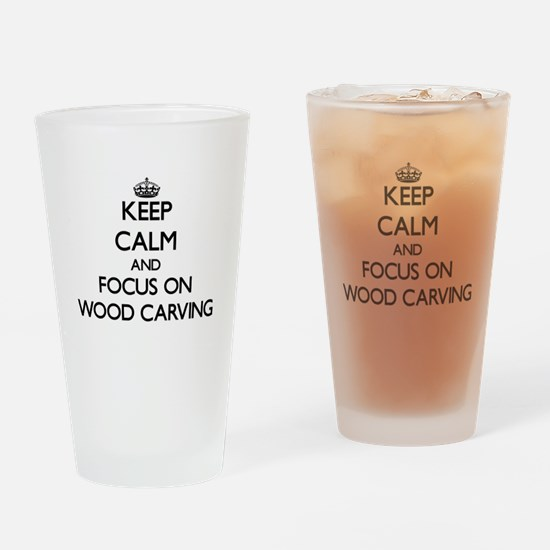 Keep calm and focus on Wood Carving Drinking Glass