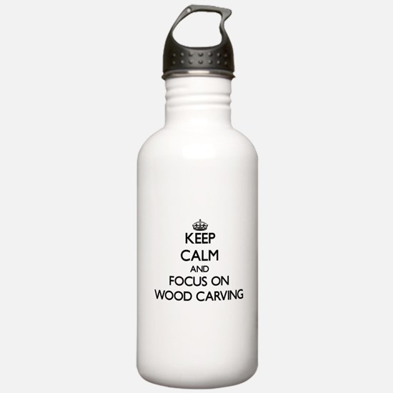 Keep calm and focus on Wood Carving Water Bottle
