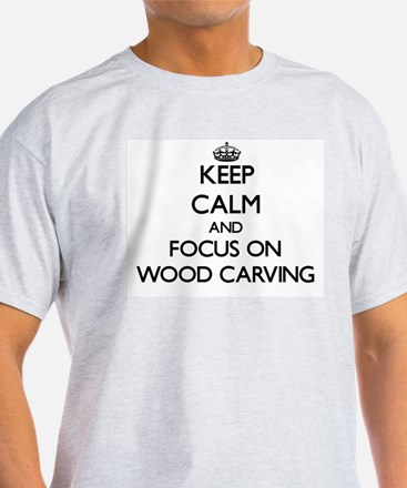 Keep calm and focus on Wood Carving T-Shirt