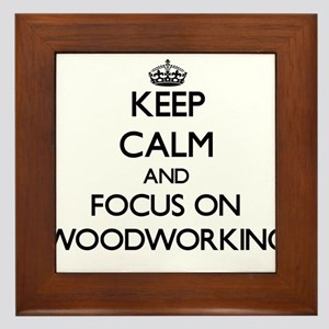 Keep calm and focus on Woodworking Framed Tile