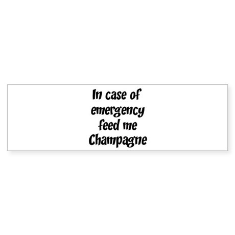 Feed me Champagne Bumper Sticker