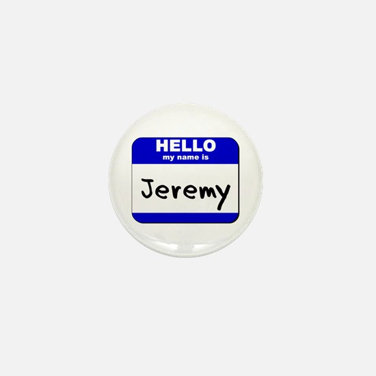 hello my name is jeremy Mini Button
