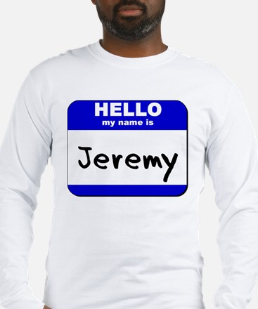 hello my name is jeremy Long Sleeve T-Shirt