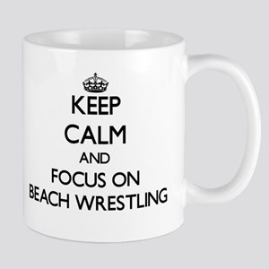 Keep calm and focus on Beach Wrestling Mugs
