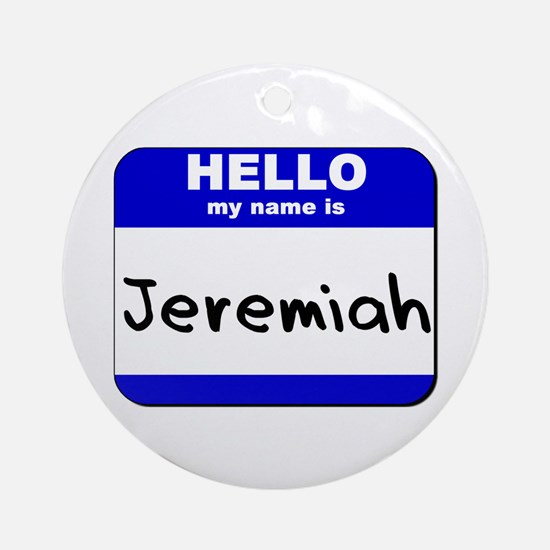 hello my name is jeremiah  Ornament (Round)