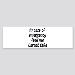 Feed me Carrot Cake Bumper Sticker