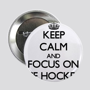 "Keep calm and focus on Ice Hockey 2.25"" Button"