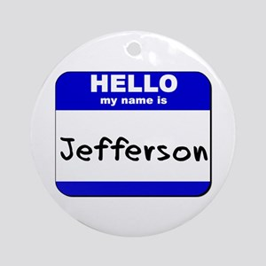 hello my name is jefferson  Ornament (Round)