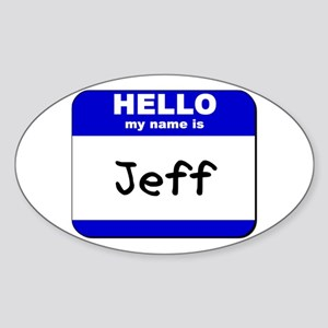 hello my name is jeff Oval Sticker