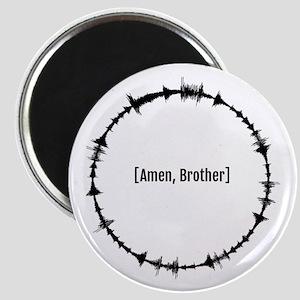 Amen, Brother loop Magnets