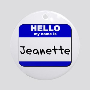 hello my name is jeanette  Ornament (Round)