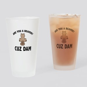 Are You A Beaver? Cuz Dam Drinking Glass