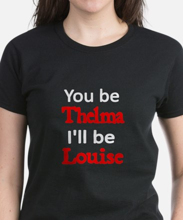 You be Thelma Ill be Louise 2 T-Shirt