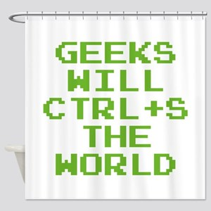 Geeks Will CTRL+S The World Shower Curtain