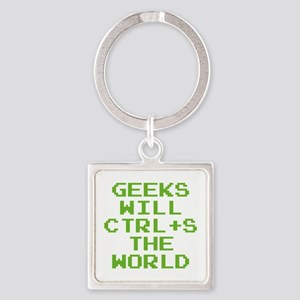 Geeks Will CTRL+S The World Square Keychain