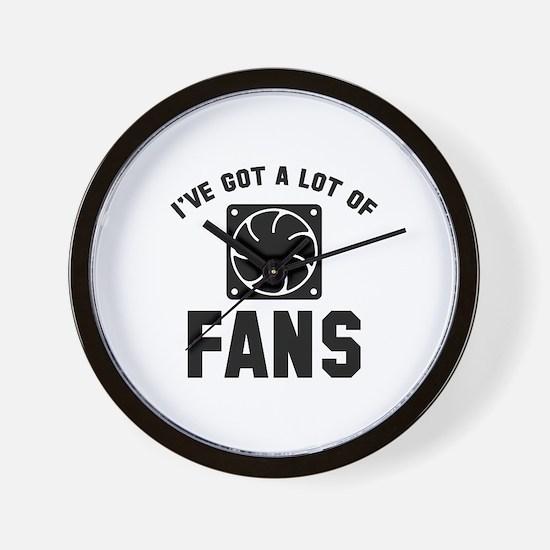 I've Got A Lot Of Fans Wall Clock