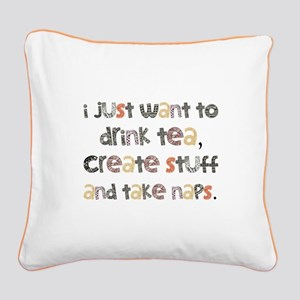 Drink Tea, Create, Take Naps Square Canvas Pillow