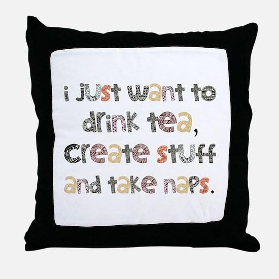 Drink Tea, Create, Take Naps Throw Pillow