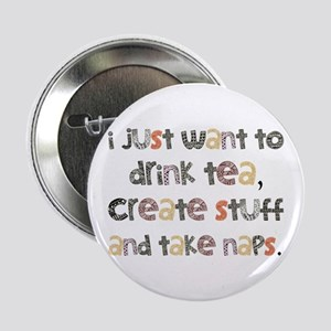 "Drink Tea, Create, Take Naps 2.25"" Button"