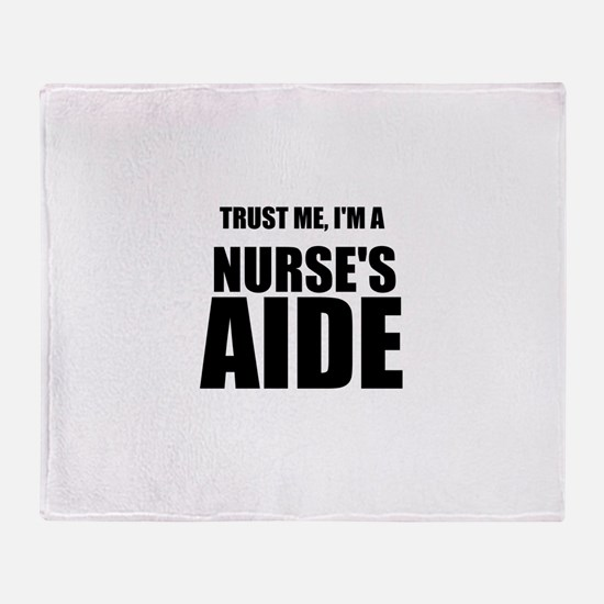 Trust Me, Im A Nurses Aide Throw Blanket
