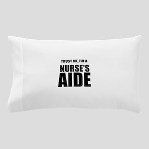 Trust Me, Im A Nurses Aide Pillow Case