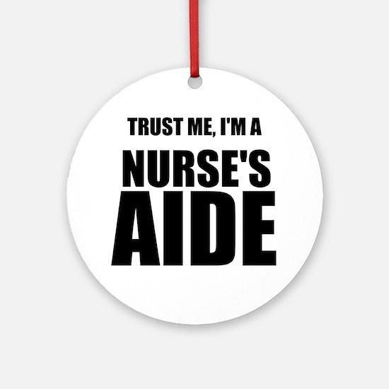 Trust Me, Im A Nurses Aide Ornament (Round)