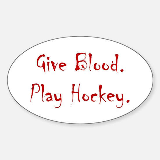 Give Blood, Play Hockey. Oval Decal