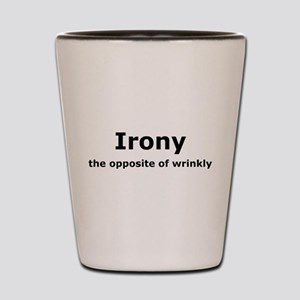 Irony - The Opposite Of Wrinkly Humor Shot Glass