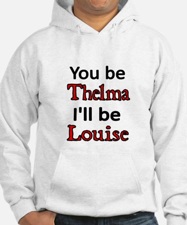You be Thelma Ill be Louise Hoodie