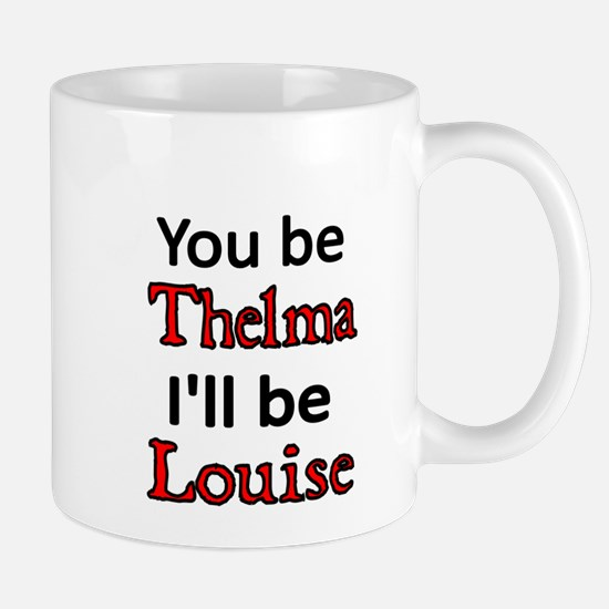 You be Thelma Ill be Louise Mugs