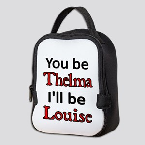 You be Thelma Ill be Louise Neoprene Lunch Bag