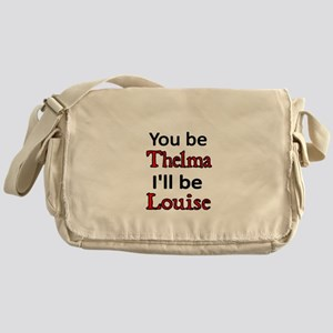 You be Thelma Ill be Louise Messenger Bag