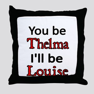 You be Thelma Ill be Louise Throw Pillow