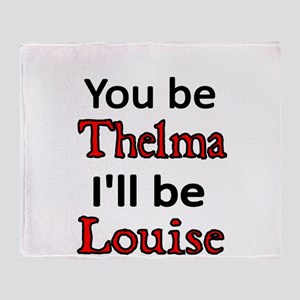 You be Thelma Ill be Louise Throw Blanket