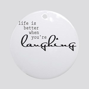 Life is better when youre laughing Ornament (Round