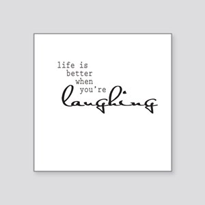 Life is better when youre laughing Sticker