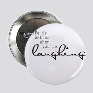 "Life is better when youre laughing 2.25"" Button"
