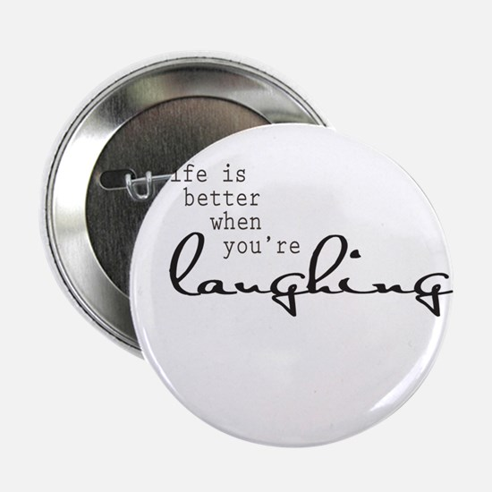 """Life is better when youre laughing 2.25"""" Button"""