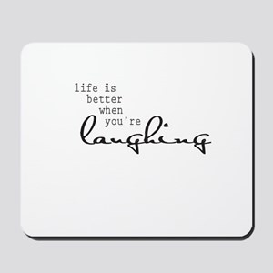 Life is better when youre laughing Mousepad