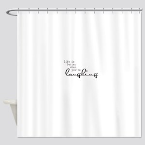 Life is better when youre laughing Shower Curtain