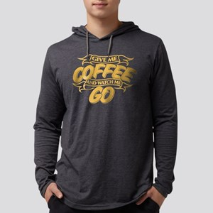 Give Me Coffee And Watch Me Go Mens Hooded Shirt