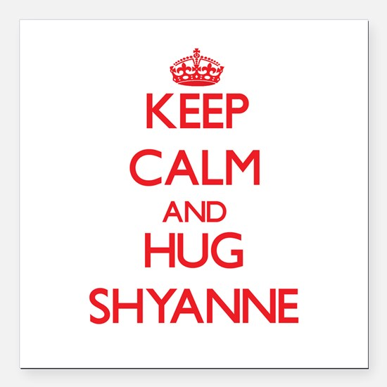 "Keep Calm and Hug Shyanne Square Car Magnet 3"" x 3"