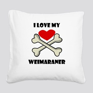 I Love My Weimaraner Square Canvas Pillow