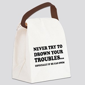 Never Try To Drown Your Troubles... Canvas Lunch B