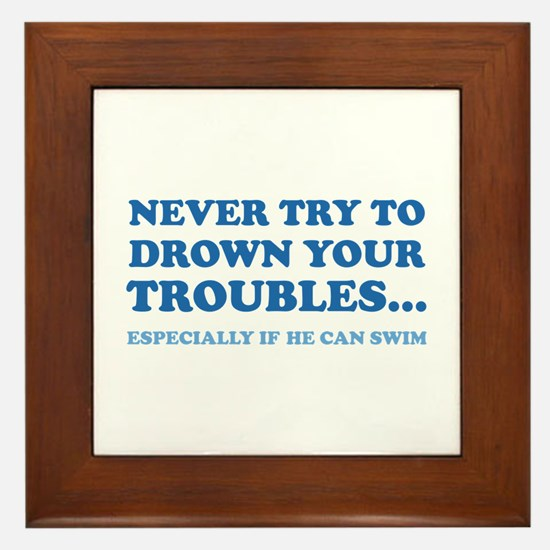 Never Try To Drown Your Troubles... Framed Tile