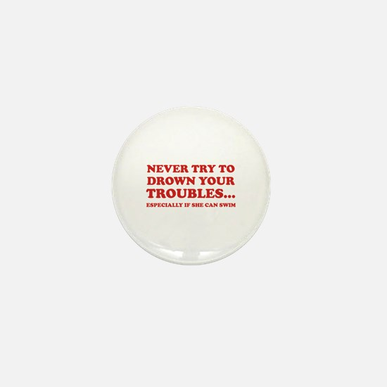 Never Try To Drown Your Troubles... Mini Button