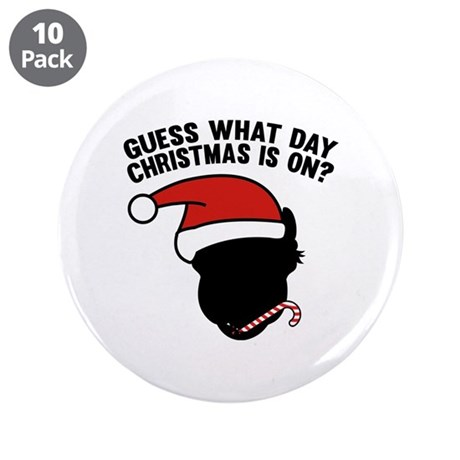 """Guess What Day Christmas Is On? 3.5"""" Button (10 pa"""